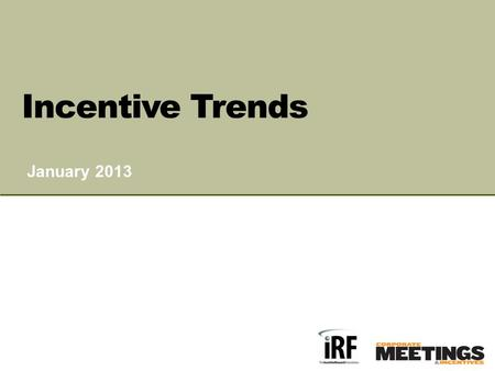 CORPORATE INCENTIVE TRENDS A SURVEY & ANALYSIS Page 1 January 2013 Incentive Trends.