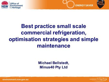 Best practice small scale commercial refrigeration, optimisation strategies and simple maintenance Michael Bellstedt, Minus40 Pty Ltd.