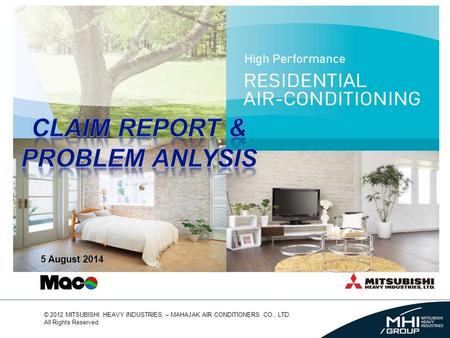 © 2012 MITSUBISHI HEAVY INDUSTRIES – MAHAJAK AIR CONDITIONERS CO., LTD. All Rights Reserved. 5 August 2014.