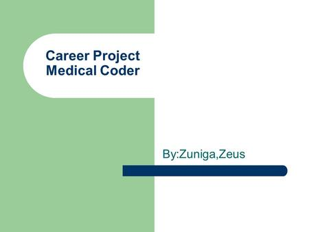 Career Project Medical Coder By:Zuniga,Zeus. What is a Medical Coder. When you visit your doctor, your medical insurance provider will receive a bill.