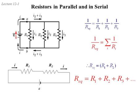 Lecture 12-1 Resistors in Parallel and in Serial R1R1 R2R2 i i ε.