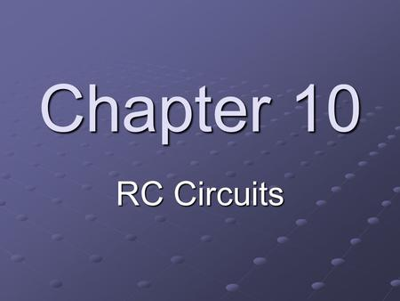 Chapter 10 RC Circuits. Objectives Describe the relationship between current and voltage in an RC circuit Determine impedance and phase angle in a series.