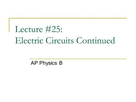 Lecture #25: Electric Circuits Continued AP Physics B.