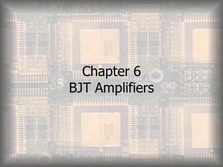 Chapter 6 BJT Amplifiers