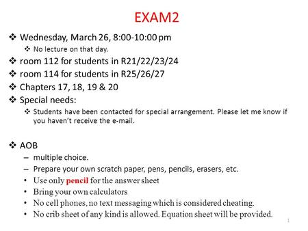 EXAM2  Wednesday, March 26, 8:00-10:00 pm  No lecture on that day.  room 112 for students in R21/22/23/24  room 114 for students in R25/26/27  Chapters.