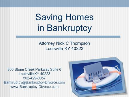 Saving Homes in Bankruptcy 800 Stone Creek Parkway Suite 6 Louisville KY 40223 502-429-0057