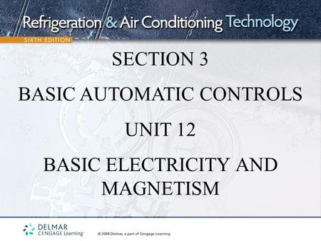 SECTION 3 BASIC AUTOMATIC CONTROLS UNIT 12 BASIC ELECTRICITY AND MAGNETISM.