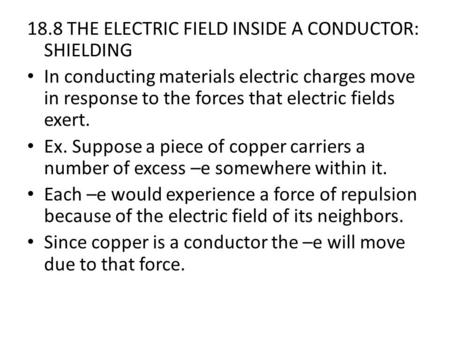 18.8 THE ELECTRIC FIELD INSIDE A CONDUCTOR: SHIELDING In conducting materials electric charges move in response to the forces that electric fields exert.
