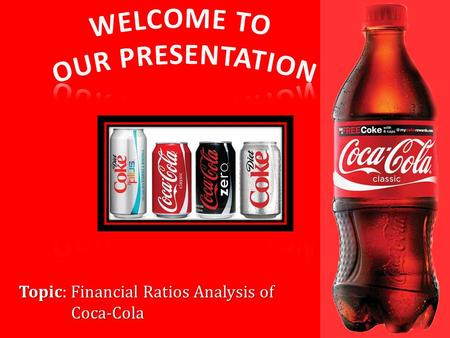 TopicFinancial Ratios Analysis of Coca-Cola Topic: Financial Ratios Analysis of Coca-Cola 1.