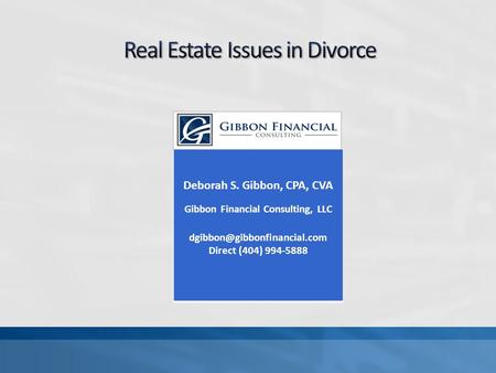 Deborah S. Gibbon, CPA, CVA Gibbon Financial Consulting, LLC Direct (404) 994-5888.