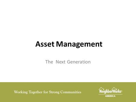 Asset Management The Next Generation. Challenges Preservation/Sustainability Competition/Mission.