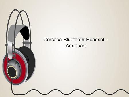 Corseca Bluetooth Headset - Addocart. Agenda  Description  Features  Image  Specifications  Reviews and Ratings 2Corseca Bluetooth Headset - Addocart.