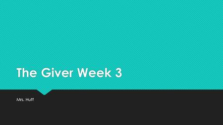 The Giver Week 3 Mrs. Huff. Chapter 6 Questions  Fours, fives, and sixes had to wear jackets that were buttoned down their backs. What was that to teach.