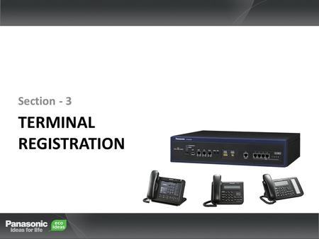 TERMINAL REGISTRATION Section - 3. 1. Full Automatic Mode2. Extension Input Mode3. Manual Mode UT seriesYesNoYes NT3xx / NT265Yes NT700No Yes General.