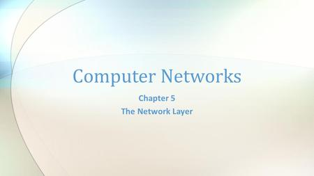 Chapter 5 The Network <strong>Layer</strong> Computer Networks. Network <strong>Layer</strong> Chapter 5 CN5E by Tanenbaum & Wetherall, © Pearson Education-Prentice Hall and D. Wetherall,
