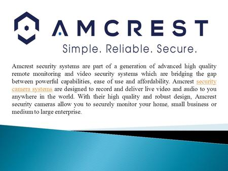 Amcrest security systems are part of a generation of advanced high quality remote monitoring and video security systems which are bridging the gap between.