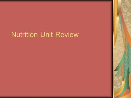 Nutrition Unit Review. What are the 6 basic food groups?