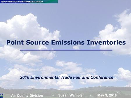 Air Quality Division Emissions Inventories SAW: May 3, 2016 Page 1 Point Source Emissions Inventories Air Quality Division Susan Wampler May 3, 2016 2016.