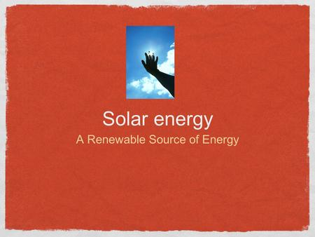 Solar energy A Renewable Source of Energy. Solar Energy: a summary Solar energy is the direct radiant energy from the sun and a number of indirect forms.