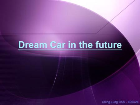 Dream Car in the future Ching Lung Choi - 400426.