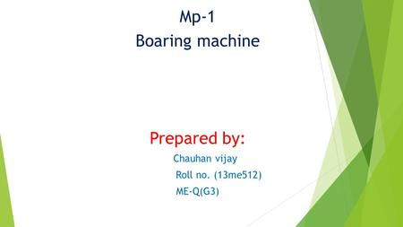 Mp-1 Boaring machine Prepared by: Chauhan vijay Roll no. (13me512) ME-Q(G3)