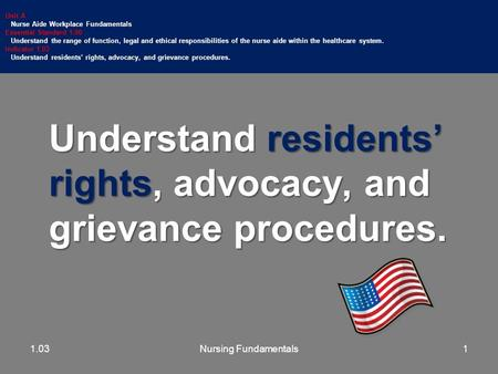 Understand residents' rights, advocacy, and grievance procedures. Unit A Nurse Aide Workplace Fundamentals Essential Standard 1.00 Understand the range.
