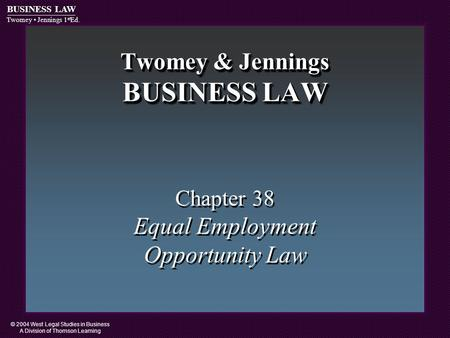 © 2004 West Legal Studies in Business A Division of Thomson Learning BUSINESS LAW Twomey Jennings 1 st Ed. Twomey & Jennings BUSINESS LAW Chapter 38 Equal.