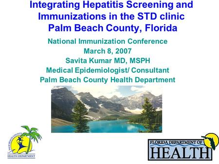 Integrating Hepatitis Screening and Immunizations in the STD clinic Palm Beach County, Florida National Immunization Conference March 8, 2007 Savita Kumar.