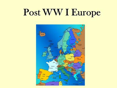 Post WW I Europe. After World War I… U.S. & Japan are the only countries in better financial shape after the war than before. –European nations in shambles.