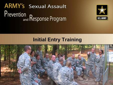 Initial Entry Training. CJASA101/Nov. 05/Slide-2 Terminal Learning Objective Action Communicate the Army's Sexual Assault Prevention and Response Program.