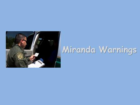 Miranda Warnings. Copyright © Texas Education Agency 2012. All rights reserved. Images and other multimedia content used with permission. Objective Students.