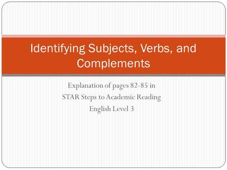 Explanation of pages 82-85 in STAR Steps to Academic Reading English Level 3 Identifying Subjects, Verbs, and Complements.