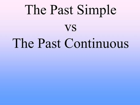 The Past Simple vs The Past Continuous Starring The Past Simple I played We broke She didn't jump Did they run? The Past Continuous I was playing We.