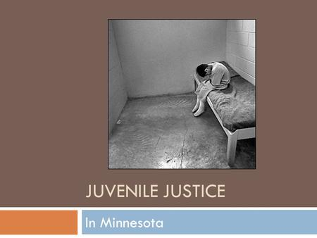 JUVENILE JUSTICE In Minnesota. History of Juvenile Law  Originally, juvenile offenders were treated the same as adult criminals  Beginning in 1899,