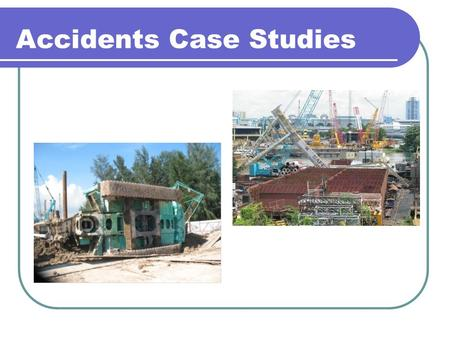 Accidents Case Studies