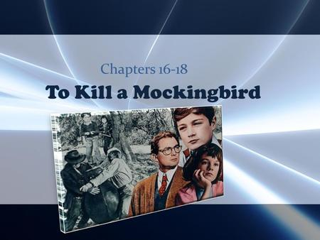 To Kill a Mockingbird Chapters 16-18 Chapter 16 Questions 1.What subtle change does Scout notice in her father? 2.What sort of person is Dolphus Raymond?