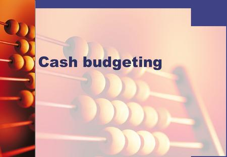 Cash budgeting. What is a budget?   An agreed plan of action for a period of time   A financial plan shown in monetary terms   Sets out financial.