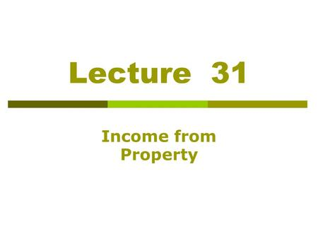 Lecture 31 Income from Property. Recap: Tax treatment of Gratuity Tax treatment of Pension Tax treatment of Provident Fund Income From Property.