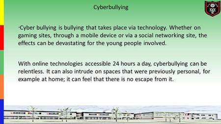 """ Cyber bullying is bullying that takes place via technology. Whether on gaming sites, through a mobile device or via a social networking site, the effects."