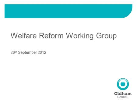 Welfare Reform Working Group 26 th September 2012.