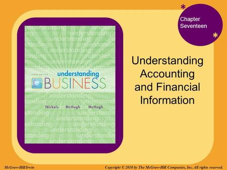 * * Chapter Seventeen Understanding Accounting and Financial Information Copyright © 2010 by The McGraw-Hill Companies, Inc. All rights reserved.McGraw-Hill/Irwin.