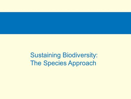 13e Sustaining Biodiversity: The Species Approach.