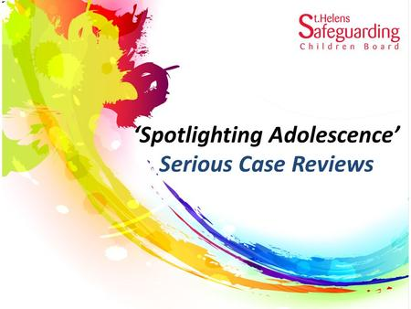 'Spotlighting Adolescence' Serious Case Reviews. Housekeeping.