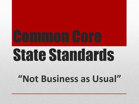 "Common Core State Standards ""Not Business as Usual"""