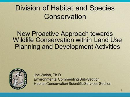 1 Division of Habitat and Species <strong>Conservation</strong> New Proactive Approach towards <strong>Wildlife</strong> <strong>Conservation</strong> within Land Use Planning and Development Activities.