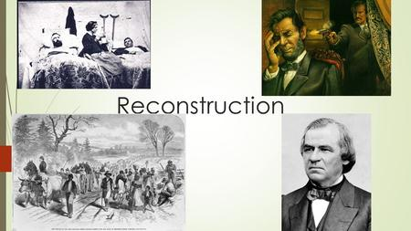 Reconstruction. Lincoln's Beliefs  Since secession was illegal, Confederate governments in the Southern states were illegitimate (not legal) and the.