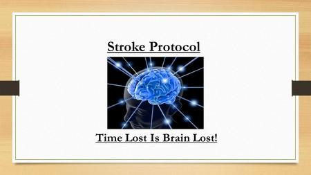 Stroke Protocol Time Lost Is Brain Lost!. Objective: Improve patient care & outcomes Offer a standard of care Increase efficiency Meet accreditation recommendations.