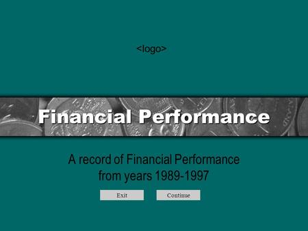 Financial Performance A record of Financial Performance from years 1989-1997 ExitContinue.