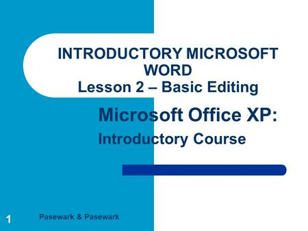Pasewark & Pasewark Microsoft Office XP: Introductory Course 1 INTRODUCTORY MICROSOFT WORD Lesson 2 – Basic Editing.