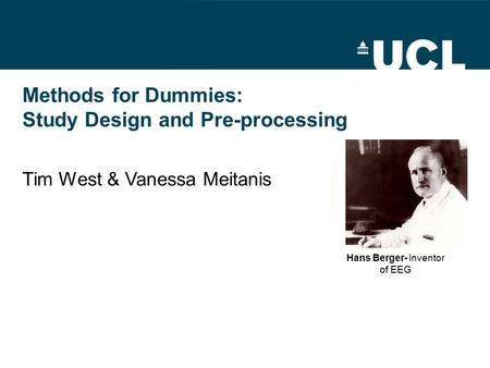 Methods for Dummies: Study Design and Pre-processing Tim West & Vanessa Meitanis Hans Berger- Inventor of EEG.